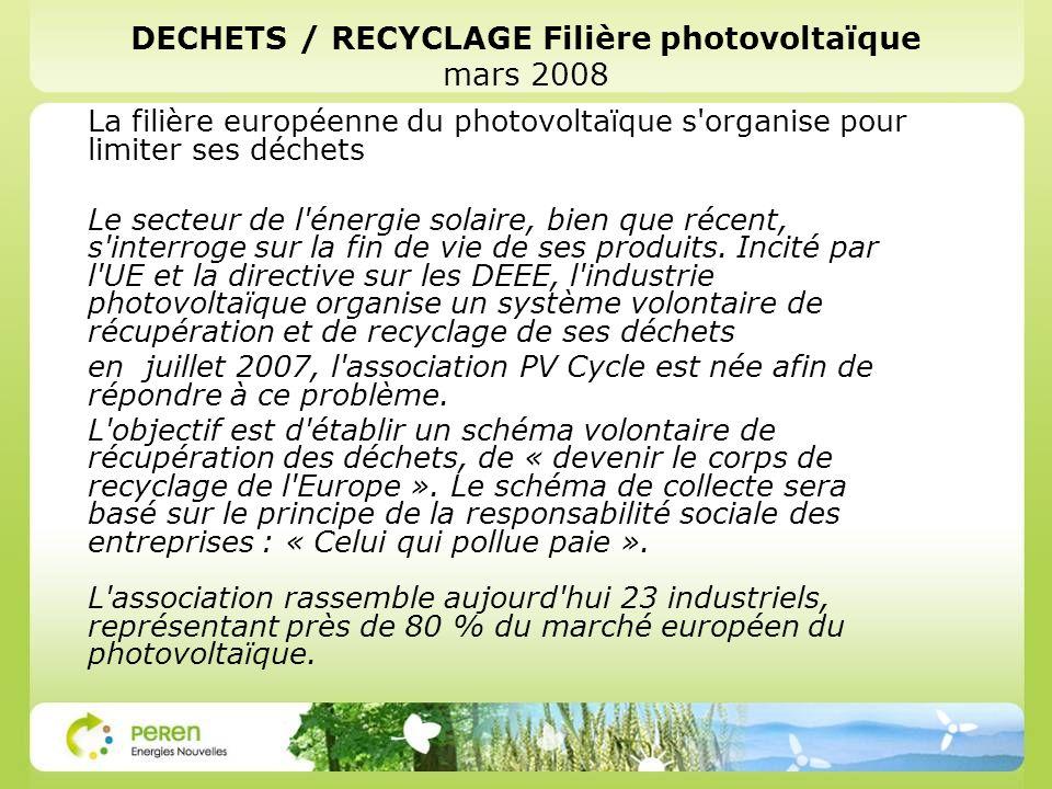 DECHETS / RECYCLAGE Filière photovoltaïque mars 2008 La filière européenne du photovoltaïque s organise pour limiter ses déchets Le secteur de l énergie solaire, bien que récent, s interroge sur la fin de vie de ses produits.