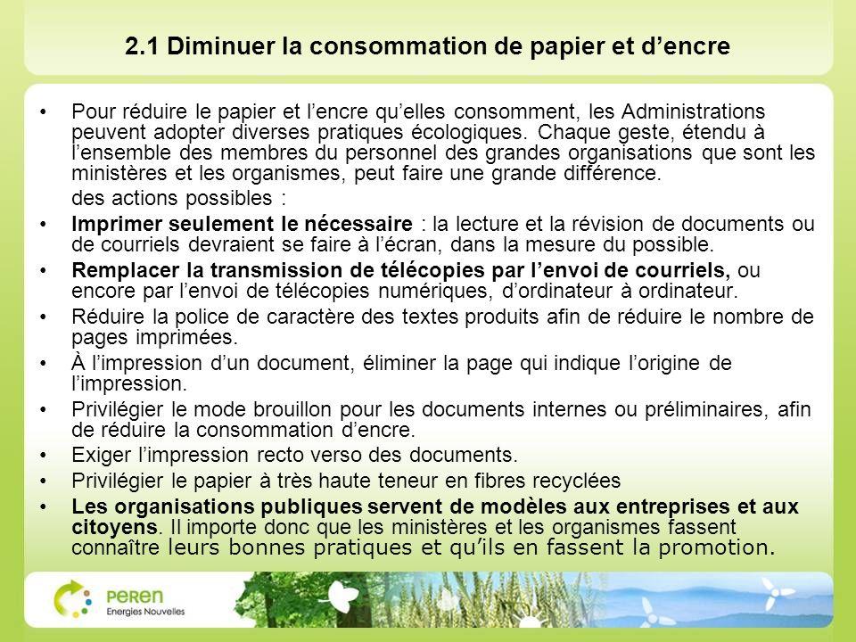 2.1 Diminuer la consommation de papier et dencre Pour réduire le papier et lencre quelles consomment, les Administrations peuvent adopter diverses pratiques écologiques.