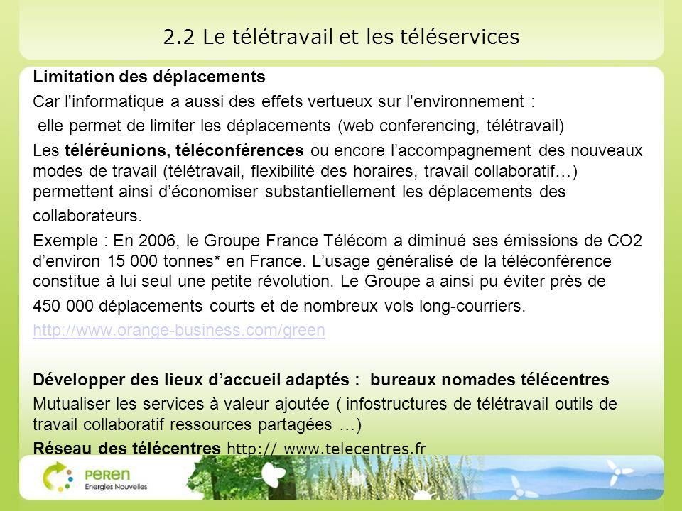 2.2 Le télétravail et les téléservices Limitation des déplacements Car l'informatique a aussi des effets vertueux sur l'environnement : elle permet de