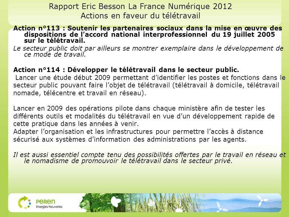 Rapport Eric Besson La France Numérique 2012 Actions en faveur du télétravail Action n°113 : Soutenir les partenaires sociaux dans la mise en œuvre des dispositions de laccord national interprofessionnel du 19 juillet 2005 sur le télétravail.