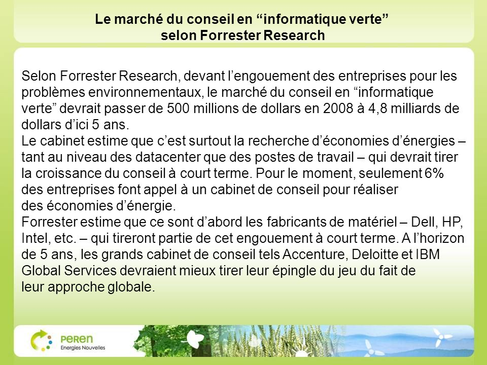 Selon Forrester Research, devant lengouement des entreprises pour les problèmes environnementaux, le marché du conseil en informatique verte devrait p