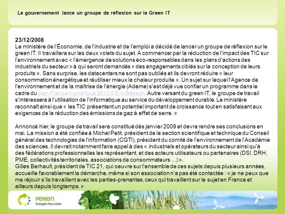 23/12/2008 Le ministère de l'Économie, de l'industrie et de l'emploi a décidé de lancer un groupe de réflexion sur le green IT. Il travaillera sur les