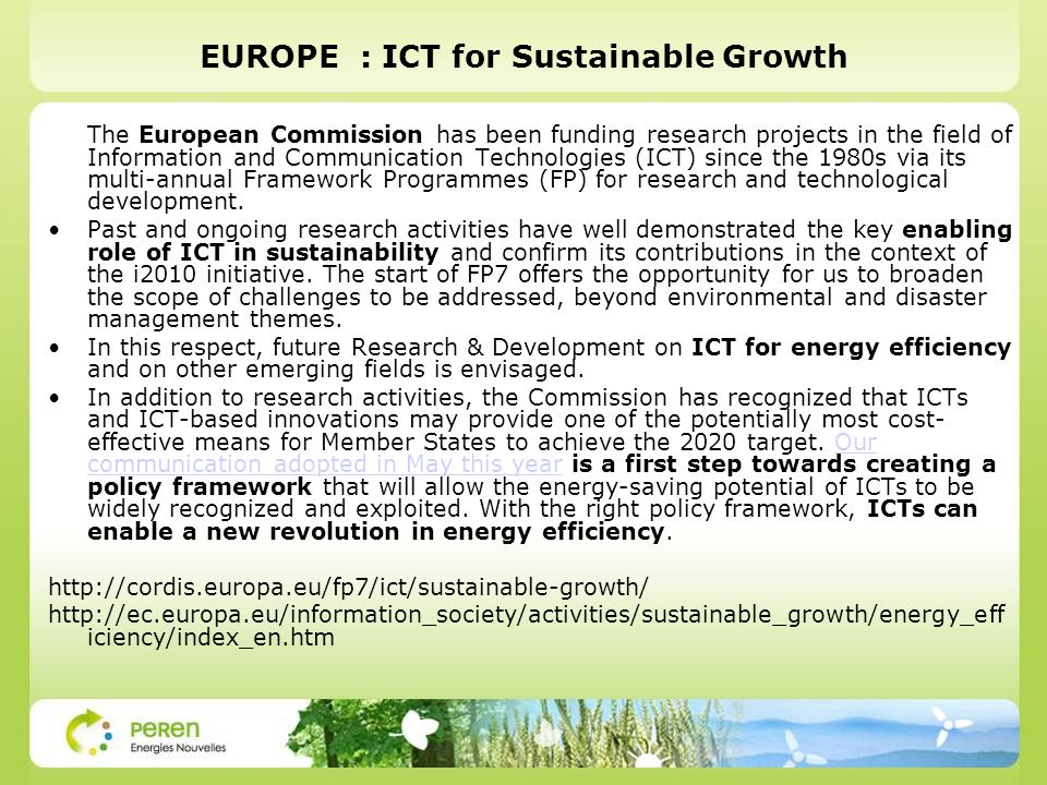 EUROPE : ICT for Sustainable Growth The European Commission has been funding research projects in the field of Information and Communication Technolog