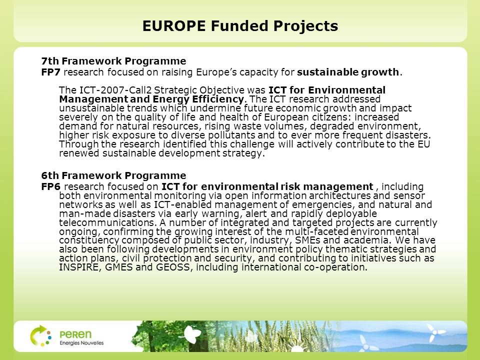 EUROPE Funded Projects 7th Framework Programme FP7 research focused on raising Europes capacity for sustainable growth. The ICT-2007-Call2 Strategic O
