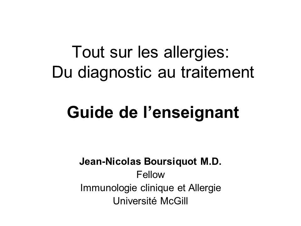 Tout sur les allergies: Du diagnostic au traitement Guide de lenseignant Jean-Nicolas Boursiquot M.D. Fellow Immunologie clinique et Allergie Universi