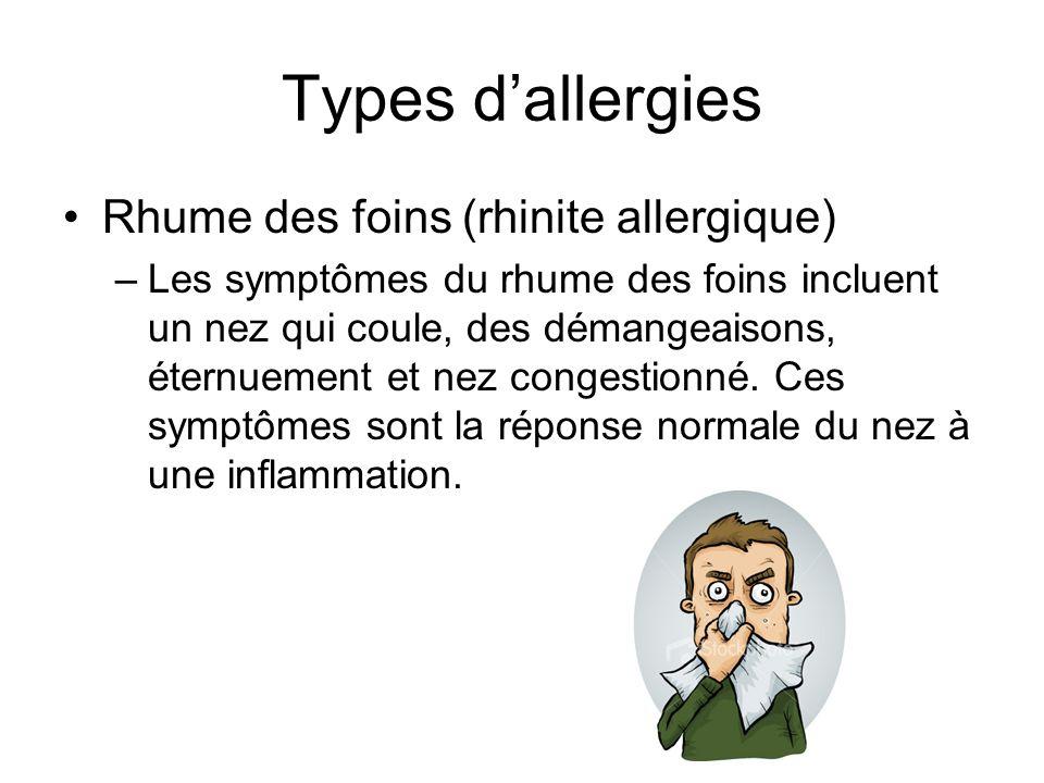 Types dallergies Rhume des foins (rhinite allergique) –Les symptômes du rhume des foins incluent un nez qui coule, des démangeaisons, éternuement et n