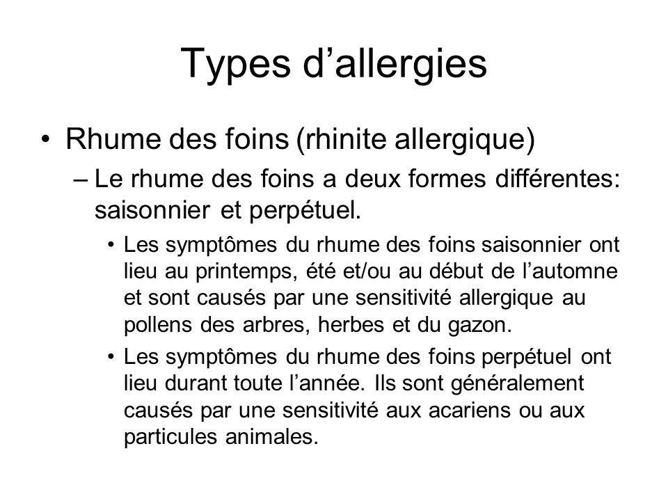 Types dallergies Rhume des foins (rhinite allergique) –Le rhume des foins a deux formes différentes: saisonnier et perpétuel. Les symptômes du rhume d