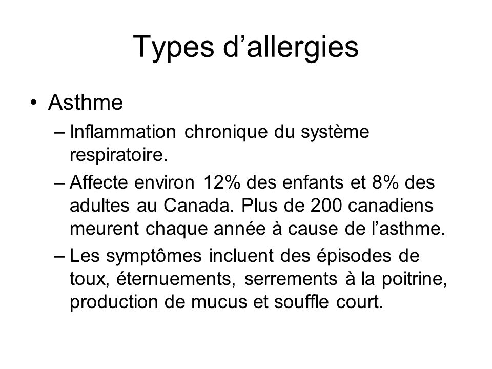 Types dallergies Asthme –Inflammation chronique du système respiratoire. –Affecte environ 12% des enfants et 8% des adultes au Canada. Plus de 200 can