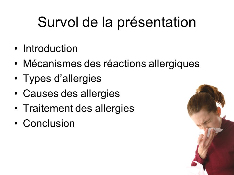 Survol de la présentation Introduction Mécanismes des réactions allergiques Types dallergies Causes des allergies Traitement des allergies Conclusion