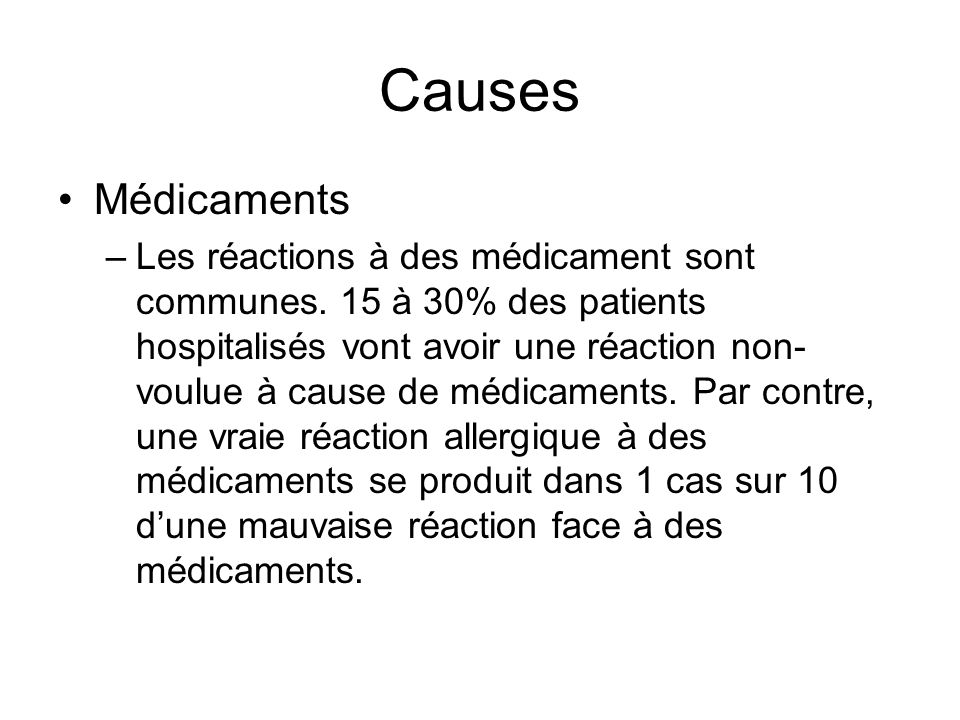 Causes Médicaments –Les réactions à des médicament sont communes. 15 à 30% des patients hospitalisés vont avoir une réaction non- voulue à cause de mé