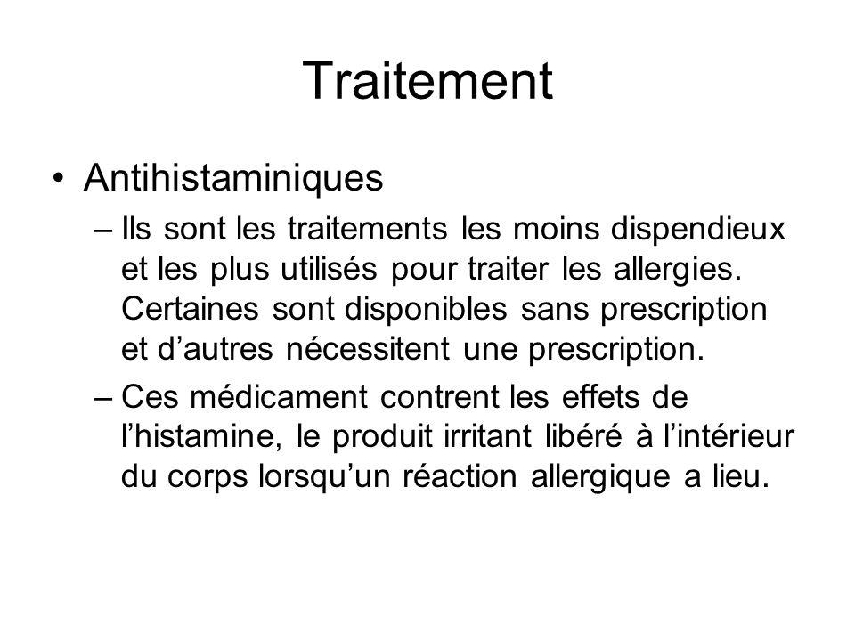 Traitement Antihistaminiques –Ils sont les traitements les moins dispendieux et les plus utilisés pour traiter les allergies. Certaines sont disponibl