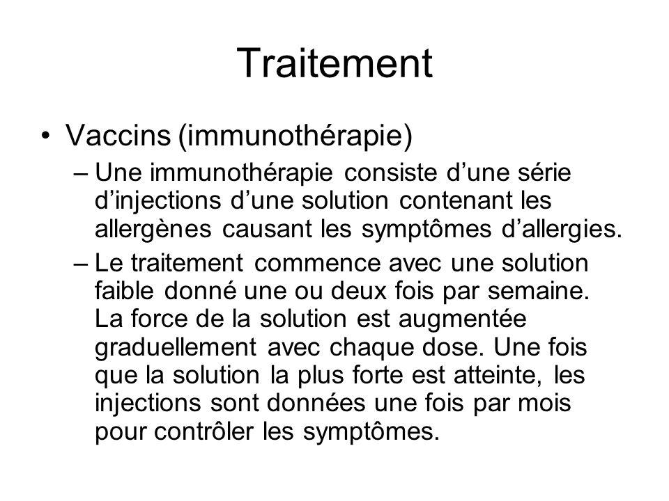 Traitement Vaccins (immunothérapie) –Une immunothérapie consiste dune série dinjections dune solution contenant les allergènes causant les symptômes d