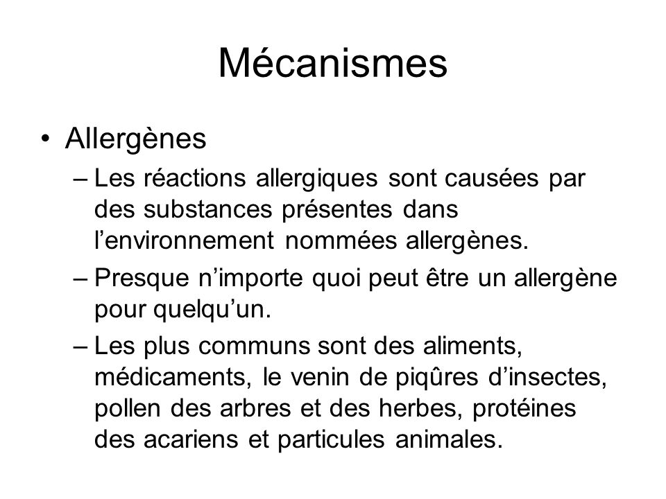 Mécanismes Allergènes –Les réactions allergiques sont causées par des substances présentes dans lenvironnement nommées allergènes. –Presque nimporte q