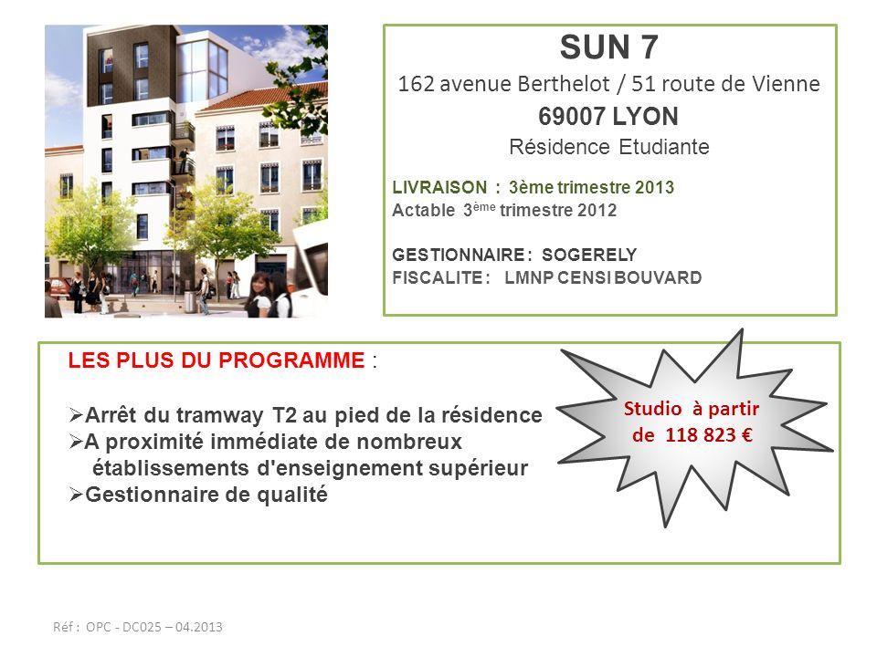 SUN 7 162 avenue Berthelot / 51 route de Vienne 69007 LYON Résidence Etudiante LIVRAISON : 3ème trimestre 2013 Actable 3 ème trimestre 2012 GESTIONNAI