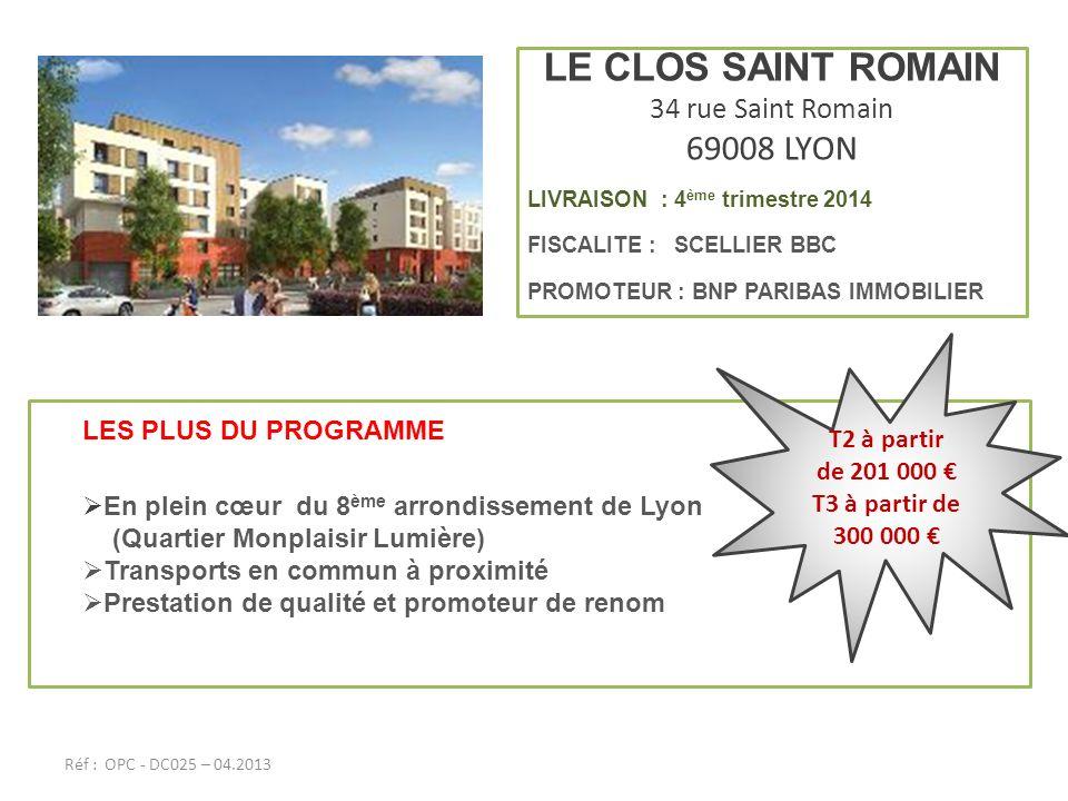 LE CLOS SAINT ROMAIN 34 rue Saint Romain 69008 LYON LIVRAISON : 4 ème trimestre 2014 FISCALITE : SCELLIER BBC PROMOTEUR : BNP PARIBAS IMMOBILIER LES P