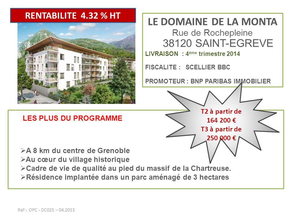 LE DOMAINE DE LA MONTA Rue de Rochepleine 38120 SAINT-EGREVE LIVRAISON : 4 ème trimestre 2014 FISCALITE : SCELLIER BBC PROMOTEUR : BNP PARIBAS IMMOBIL