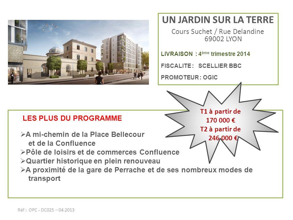 UN JARDIN SUR LA TERRE Cours Suchet / Rue Delandine 69002 LYON LIVRAISON : 4 ème trimestre 2014 FISCALITE : SCELLIER BBC PROMOTEUR : OGIC LES PLUS DU
