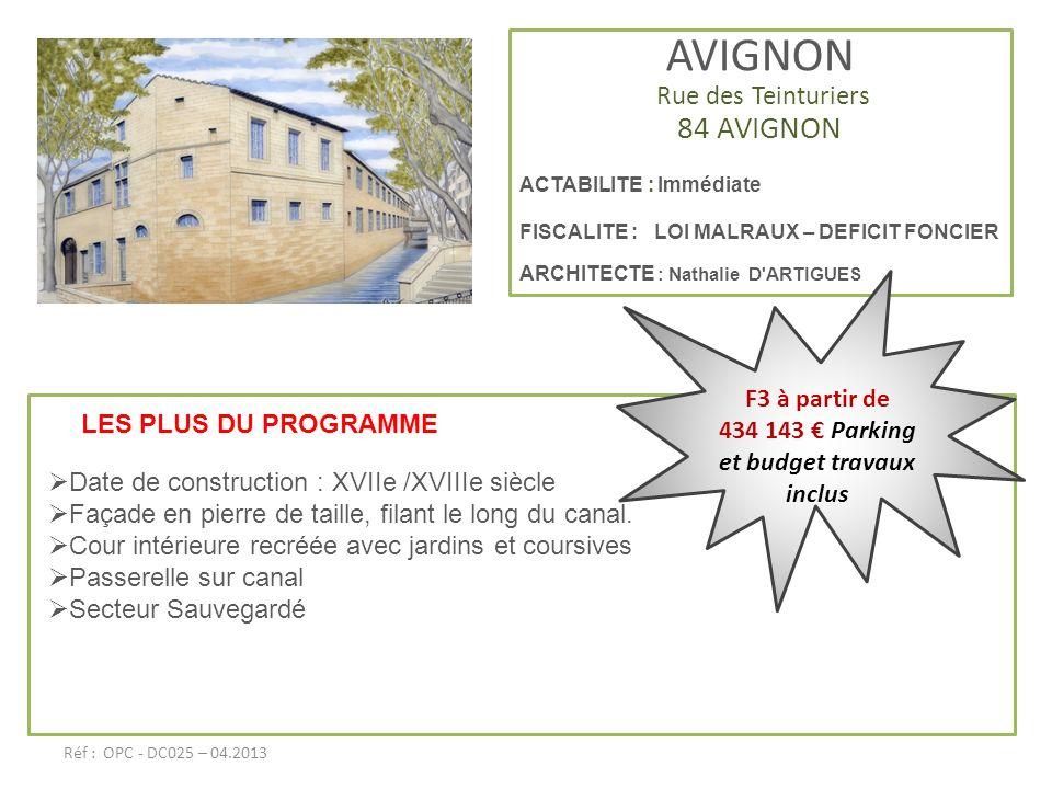 AVIGNON Rue des Teinturiers 84 AVIGNON ACTABILITE : Immédiate FISCALITE : LOI MALRAUX – DEFICIT FONCIER ARCHITECTE : Nathalie D'ARTIGUES LES PLUS DU P