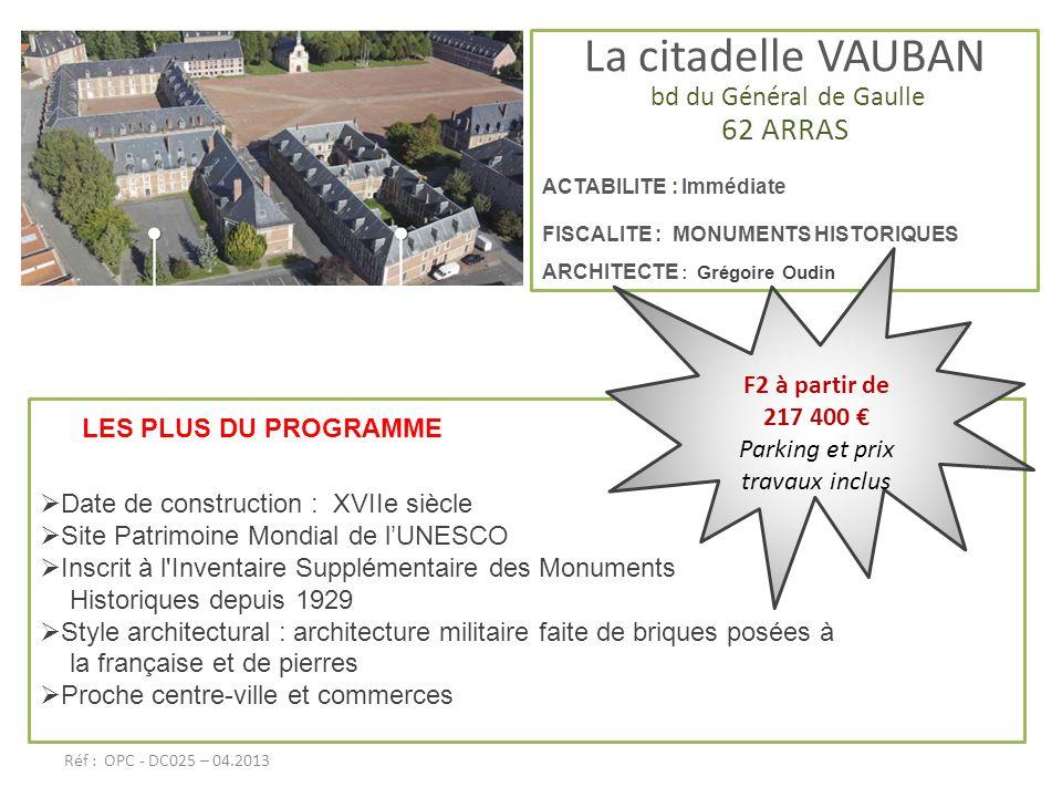 La citadelle VAUBAN bd du Général de Gaulle 62 ARRAS ACTABILITE : Immédiate FISCALITE : MONUMENTS HISTORIQUES ARCHITECTE : Grégoire Oudin LES PLUS DU