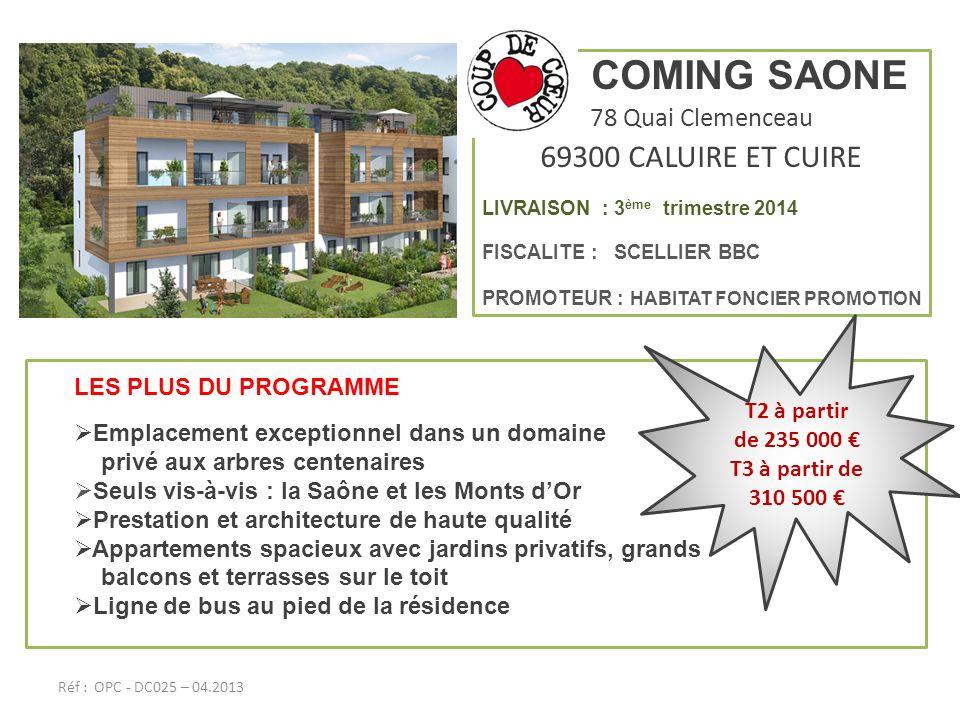 COMING SAONE 78 Quai Clemenceau 69300 CALUIRE ET CUIRE LIVRAISON : 3 ème trimestre 2014 FISCALITE : SCELLIER BBC PROMOTEUR : HABITAT FONCIER PROMOTION