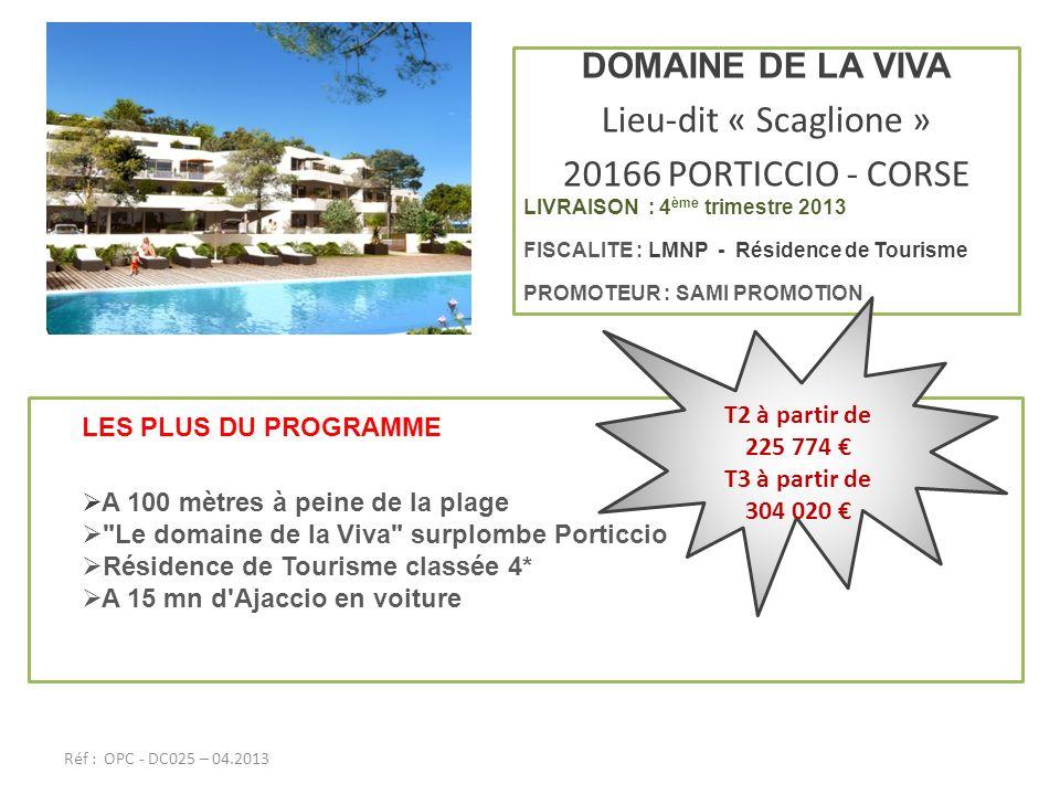 DOMAINE DE LA VIVA Lieu-dit « Scaglione » 20166 PORTICCIO - CORSE LIVRAISON : 4 ème trimestre 2013 FISCALITE : LMNP - Résidence de Tourisme PROMOTEUR