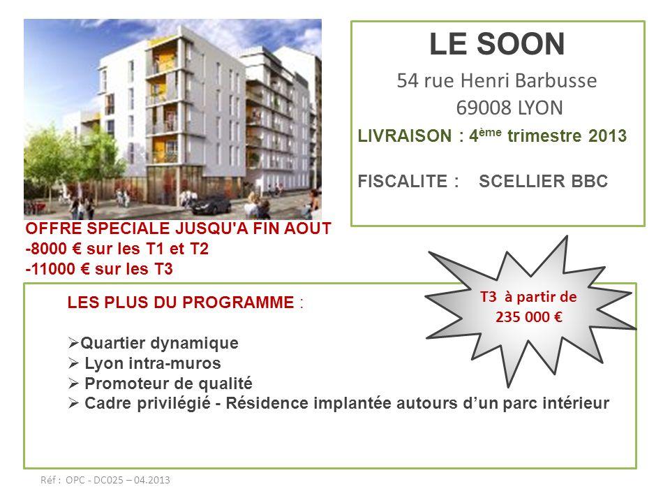 LE SOON 54 rue Henri Barbusse 69008 LYON LIVRAISON : 4 ème trimestre 2013 FISCALITE : SCELLIER BBC LES PLUS DU PROGRAMME : Quartier dynamique Lyon int