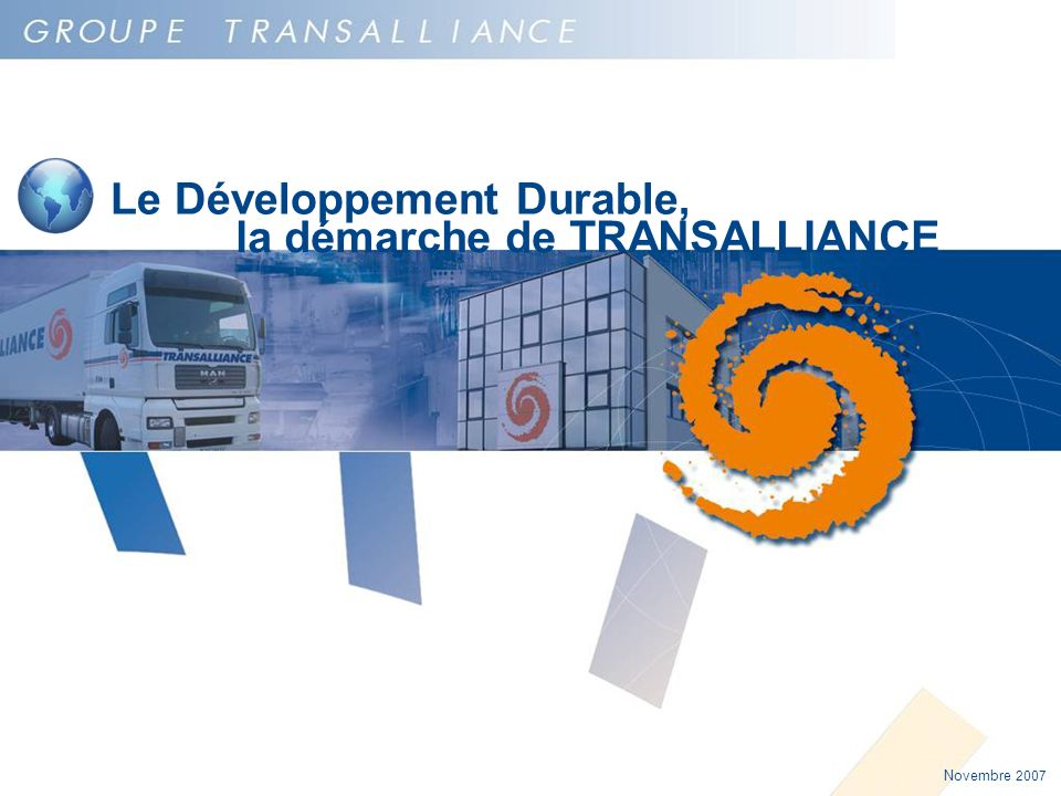Novembre 2007 Le Développement Durable, une préoccupation du Groupe TRANSALLIANCE Le développement durable Le développement durable : c est préserver, améliorer et valoriser l environnement et les ressources naturelles sur le long terme.