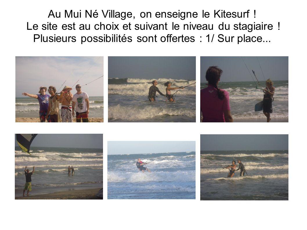 Au Mui Né Village, on enseigne le Kitesurf ! Le site est au choix et suivant le niveau du stagiaire ! Plusieurs possibilités sont offertes : 1/ Sur pl