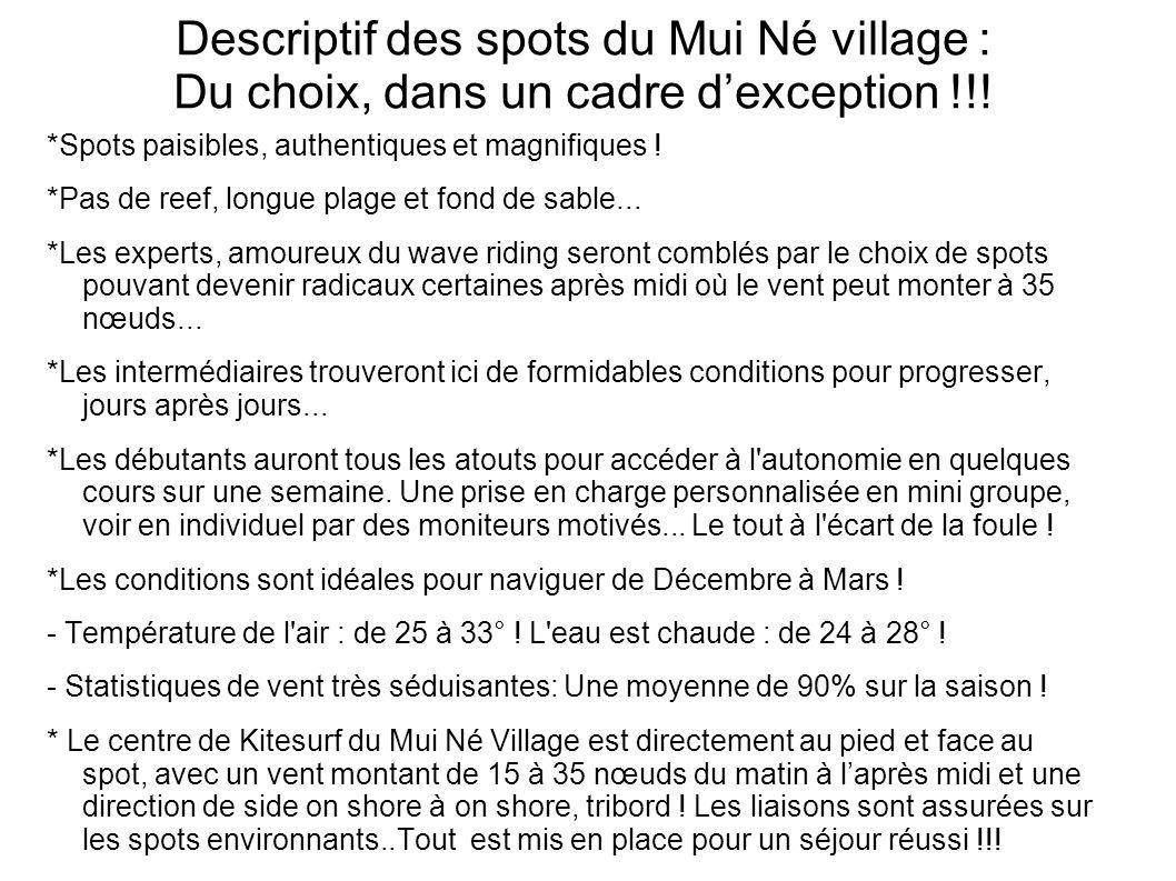 Descriptif des spots du Mui Né village : Du choix, dans un cadre dexception !!! *Spots paisibles, authentiques et magnifiques ! *Pas de reef, longue p