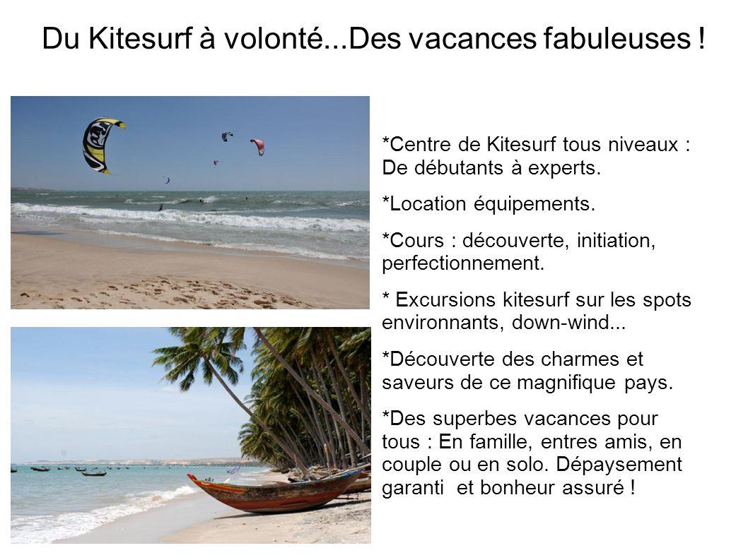 Du Kitesurf à volonté...Des vacances fabuleuses ! *Centre de Kitesurf tous niveaux : De débutants à experts. *Location équipements. *Cours : découvert