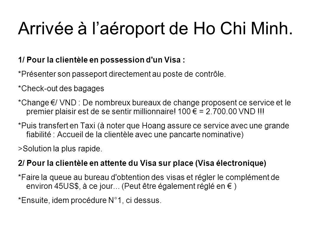 Arrivée à laéroport de Ho Chi Minh. 1/ Pour la clientèle en possession d'un Visa : *Présenter son passeport directement au poste de contrôle. *Check-o