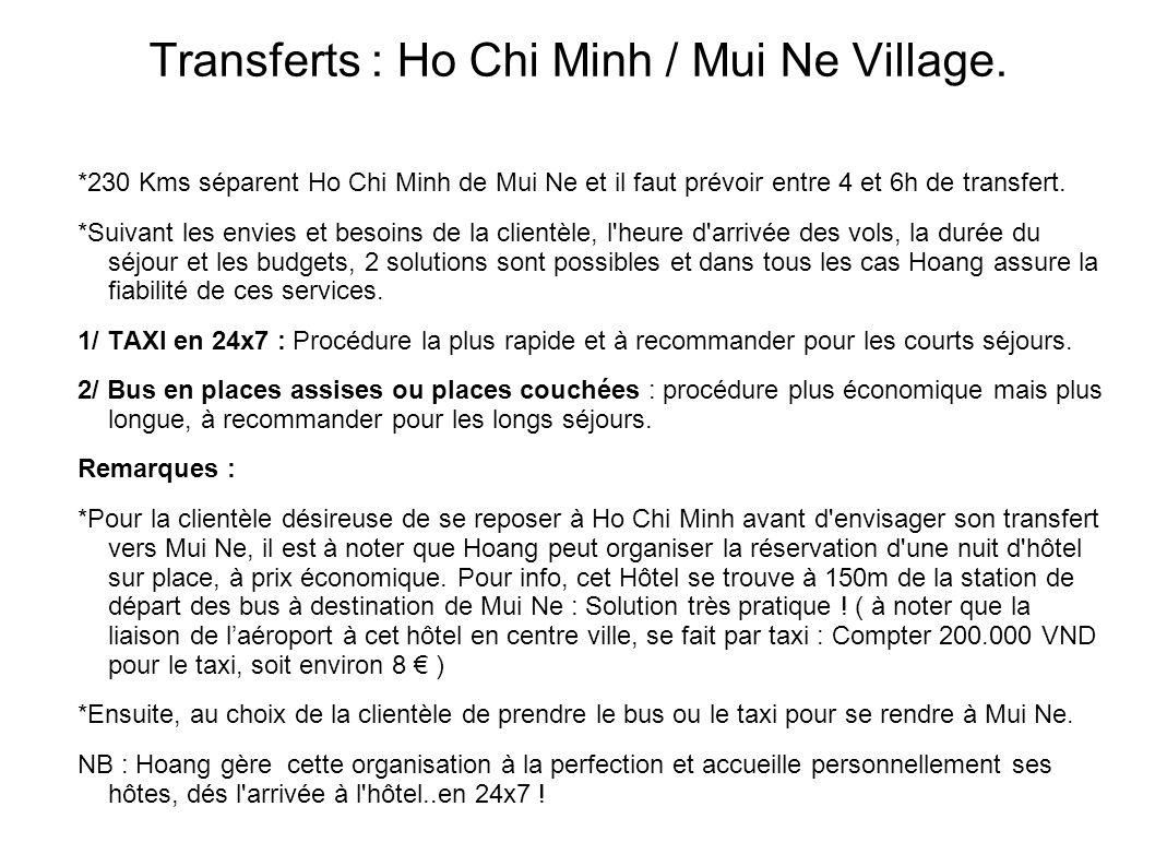 Transferts : Ho Chi Minh / Mui Ne Village. *230 Kms séparent Ho Chi Minh de Mui Ne et il faut prévoir entre 4 et 6h de transfert. *Suivant les envies