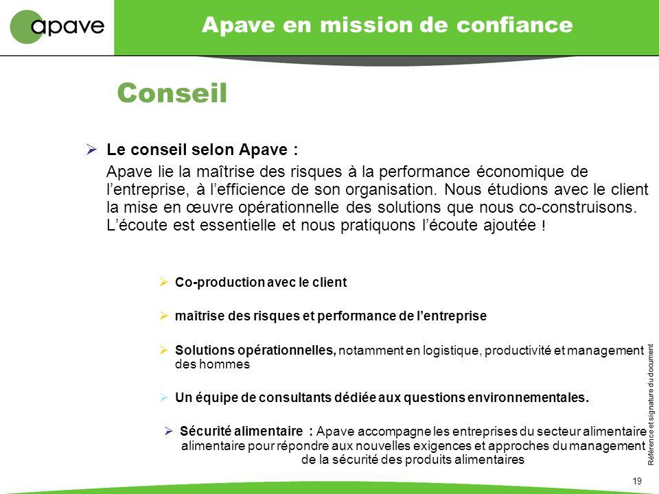 Apave en mission de confiance Référence et signature du document 19 Conseil Le conseil selon Apave : Apave lie la maîtrise des risques à la performanc