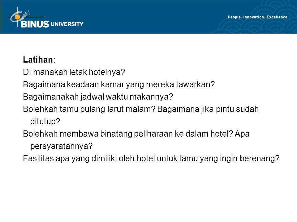 Latihan: Di manakah letak hotelnya. Bagaimana keadaan kamar yang mereka tawarkan.