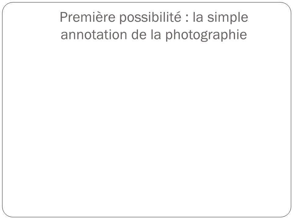 Première possibilité : la simple annotation de la photographie