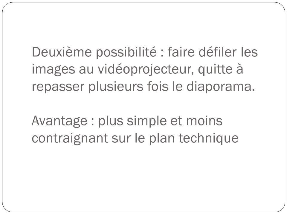 Deuxième possibilité : faire défiler les images au vidéoprojecteur, quitte à repasser plusieurs fois le diaporama.