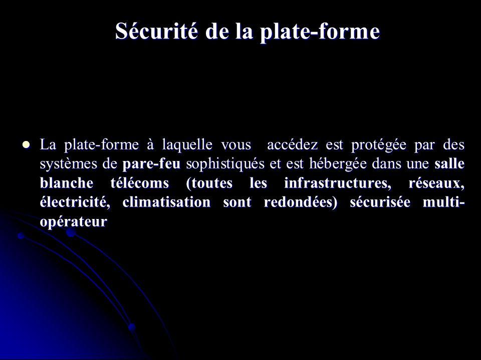 Sécurité de la plate-forme La plate-forme à laquelle vous accédez est protégée par des systèmes de pare-feu sophistiqués et est hébergée dans une sall