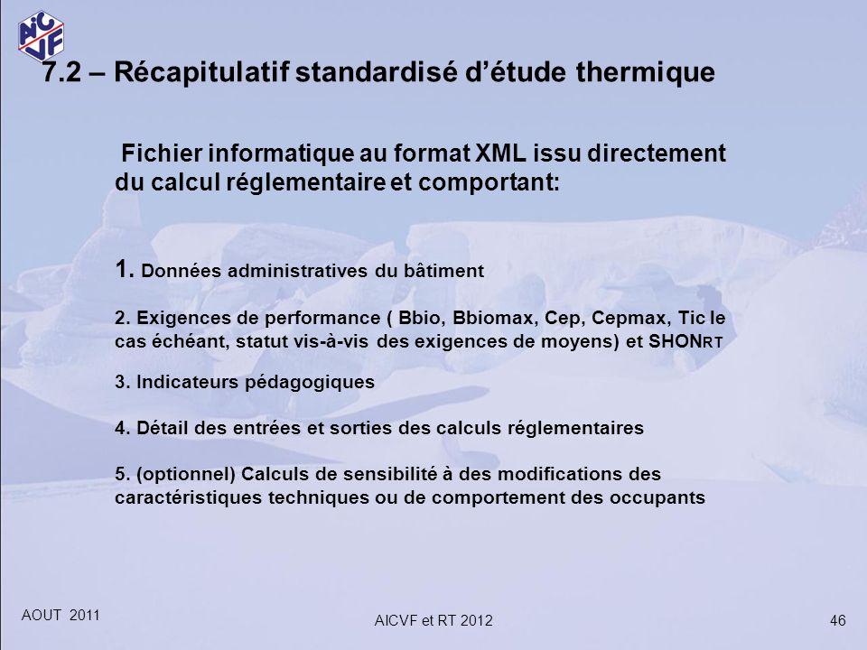 46 7.2 – Récapitulatif standardisé détude thermique Fichier informatique au format XML issu directement du calcul réglementaire et comportant: 1. Donn