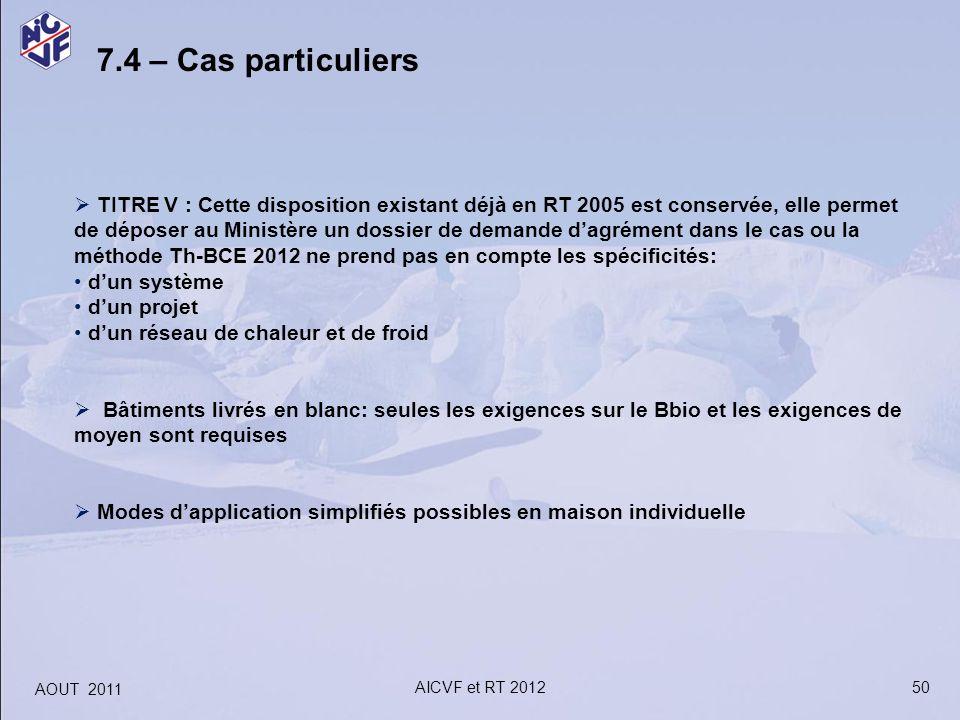50 7.4 – Cas particuliers TITRE V : Cette disposition existant déjà en RT 2005 est conservée, elle permet de déposer au Ministère un dossier de demand