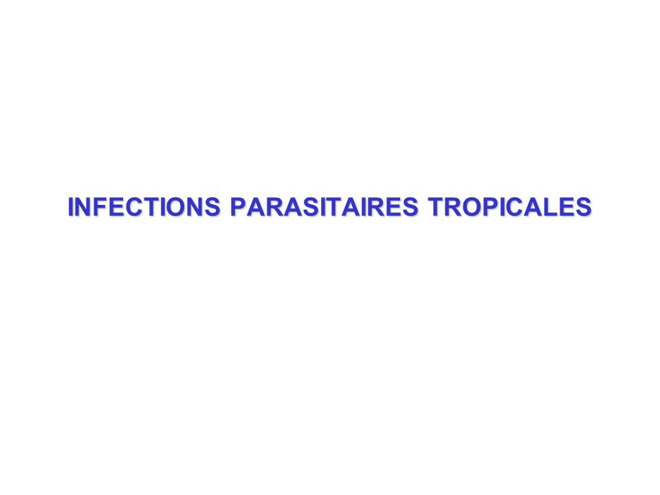 INFECTIONS PARASITAIRES TROPICALES