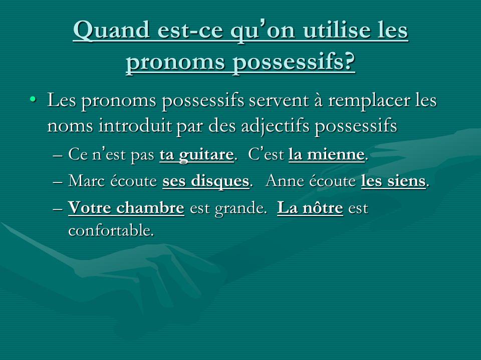 Quand est-ce qu on utilise les pronoms possessifs? Les pronoms possessifs servent à remplacer les noms introduit par des adjectifs possessifsLes prono