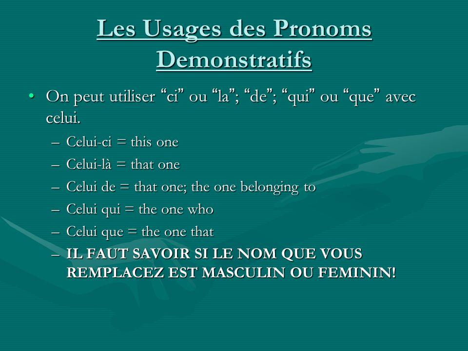 Les Usages des Pronoms Demonstratifs On peut utiliser ci ou la ; de ; qui ou que avec celui.On peut utiliser ci ou la ; de ; qui ou que avec celui. –C