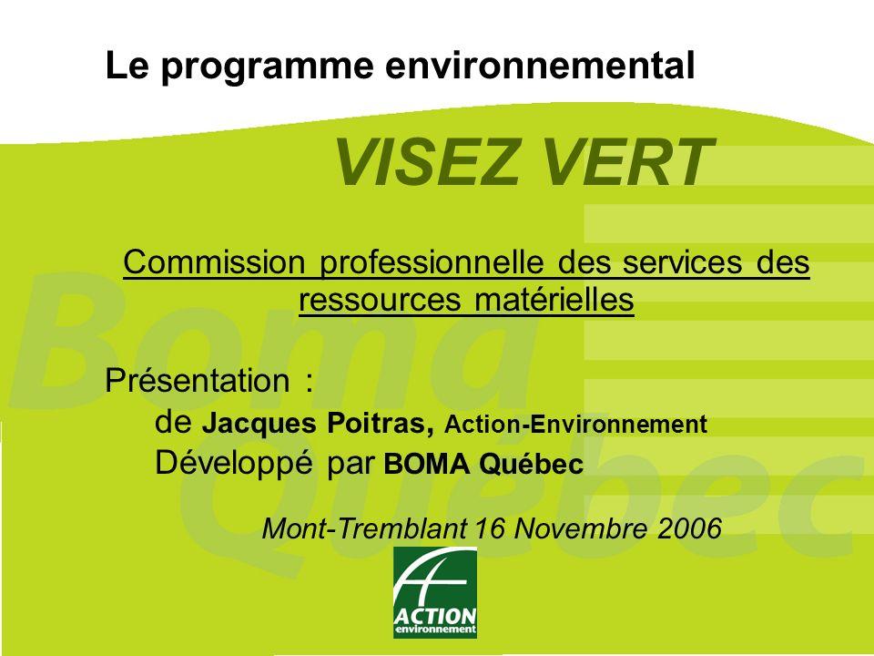 1 Le programme environnemental VISEZ VERT Commission professionnelle des services des ressources matérielles Présentation : de Jacques Poitras, Action