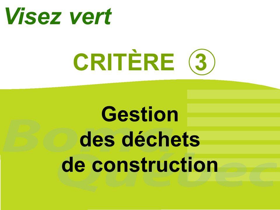 21 CRITÈRE 3 Gestion des déchets de construction Visez vert