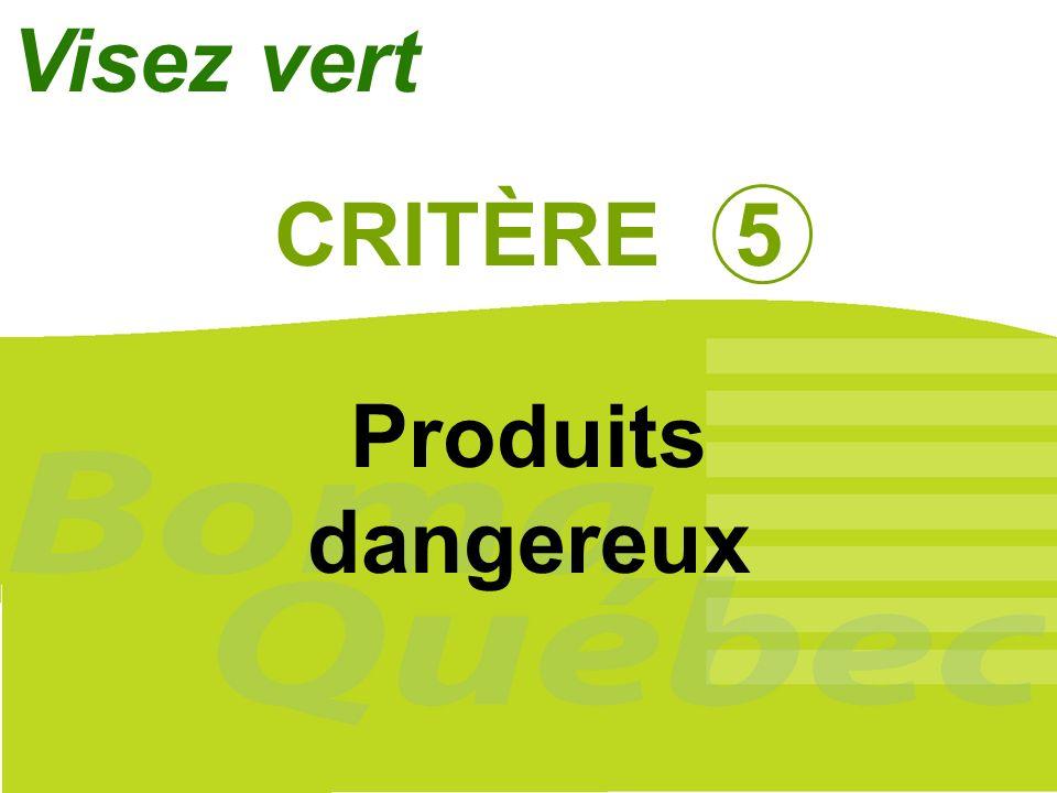 27 CRITÈRE 5 Produits dangereux Visez vert