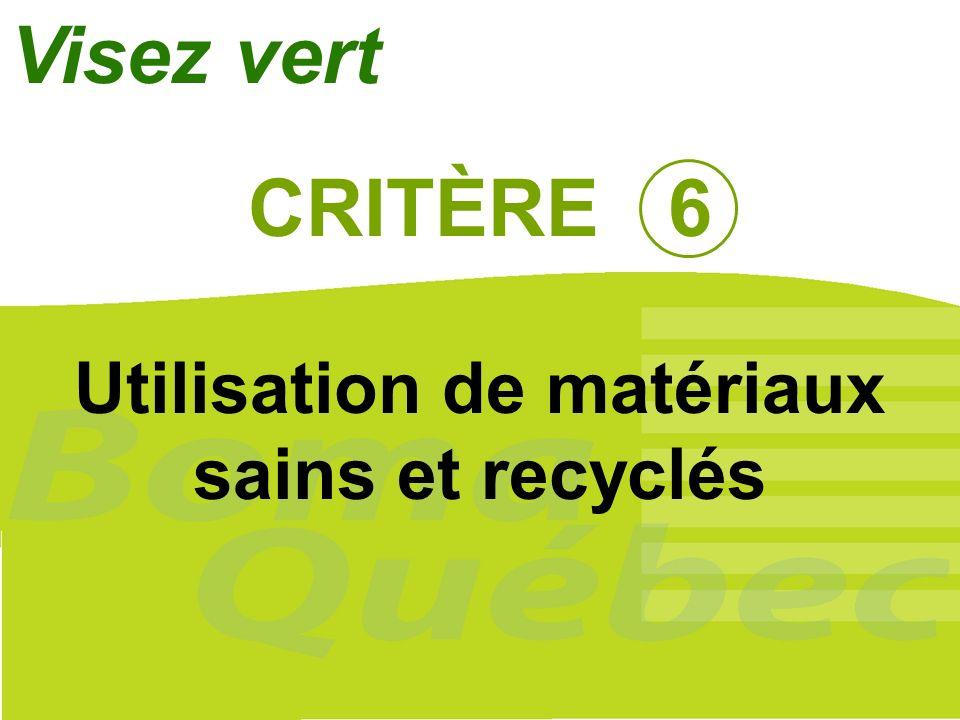 31 CRITÈRE 6 Utilisation de matériaux sains et recyclés Visez vert