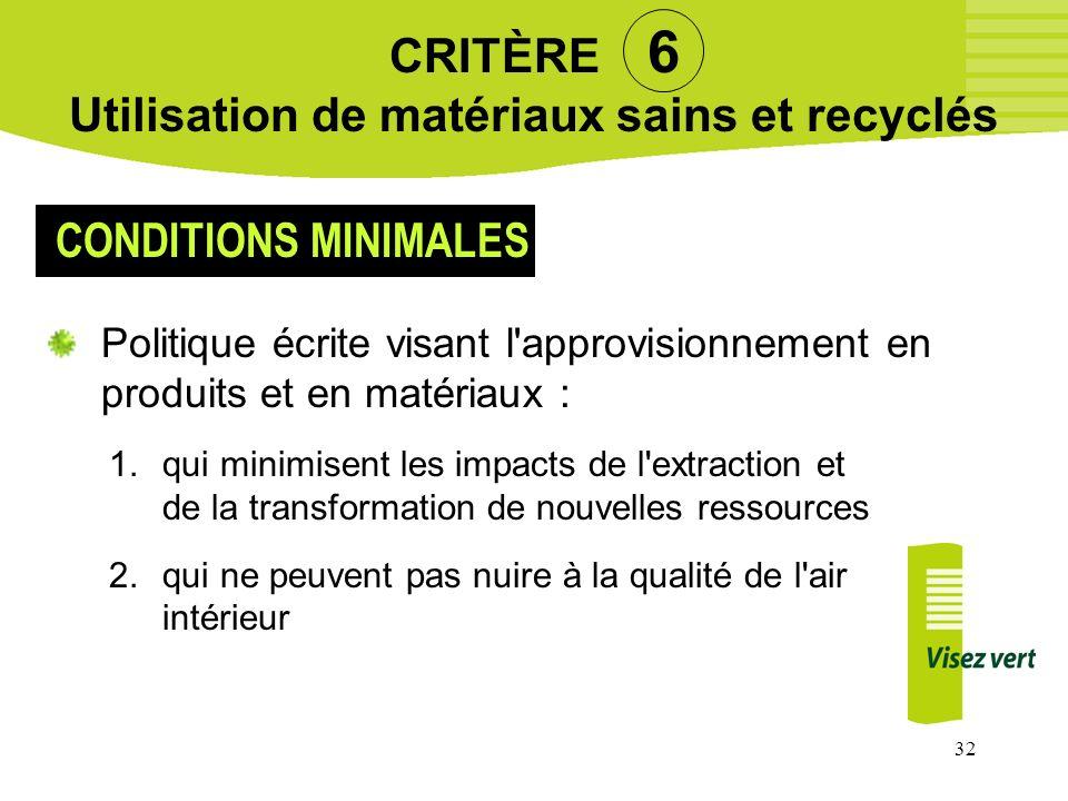 32 CRITÈRE 6 Utilisation de matériaux sains et recyclés Politique écrite visant l'approvisionnement en produits et en matériaux : CONDITIONS MINIMALES