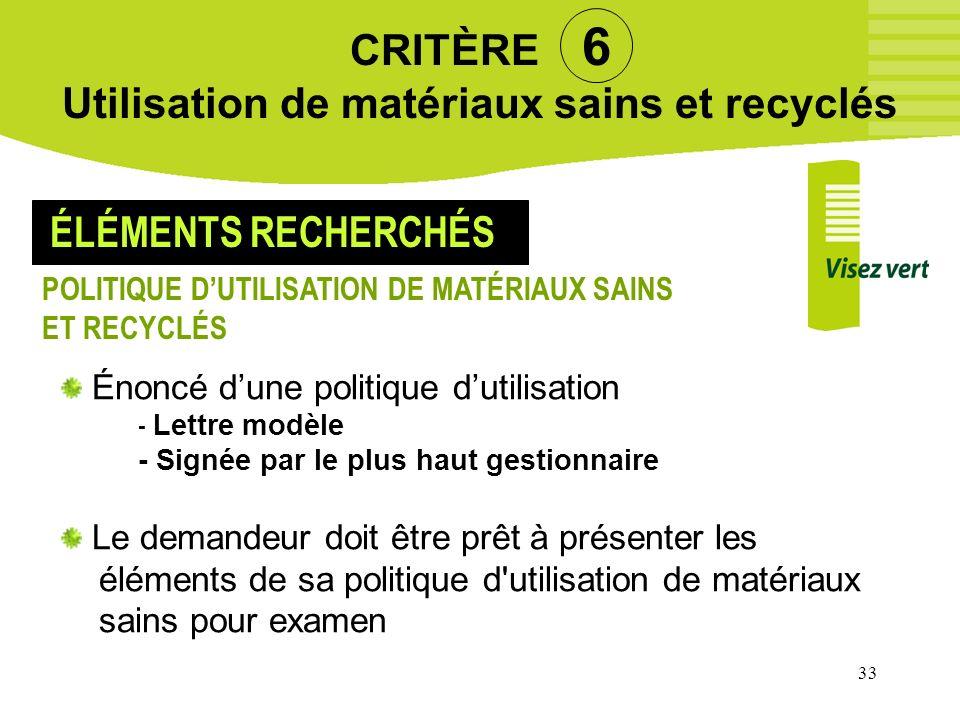 33 CRITÈRE 6 Utilisation de matériaux sains et recyclés Énoncé dune politique dutilisation - Lettre modèle - Signée par le plus haut gestionnaire Le d