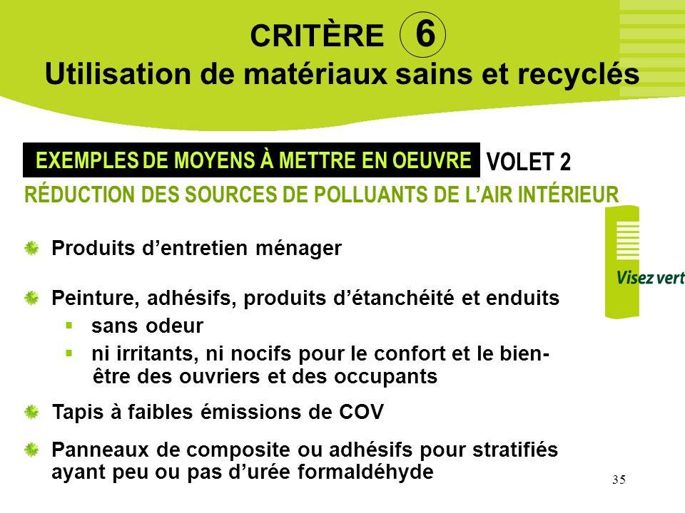 35 CRITÈRE 6 Utilisation de matériaux sains et recyclés Produits dentretien ménager Peinture, adhésifs, produits détanchéité et enduits sans odeur ni