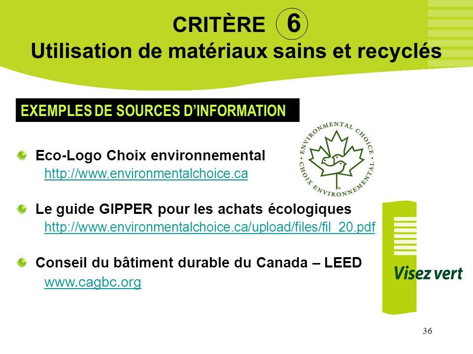 36 CRITÈRE 6 Utilisation de matériaux sains et recyclés Eco-Logo Choix environnemental http://www.environmentalchoice.ca Le guide GIPPER pour les acha